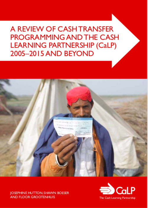 A Review of Cash Transfer Programming and the Cash Learning Partnership (CaLP) 2005-2015 and Beyond